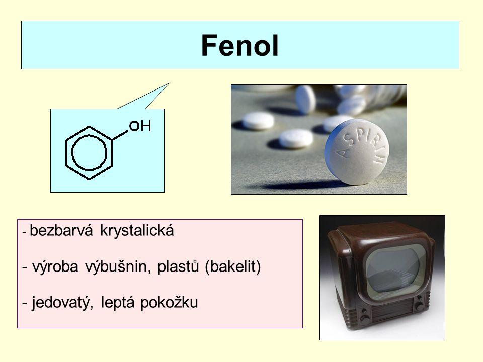 Fenol - bezbarvá krystalická - výroba výbušnin, plastů (bakelit) - jedovatý, leptá pokožku