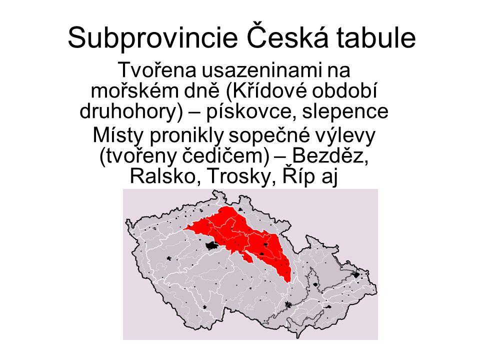 Subprovincie Česká tabule Tvořena usazeninami na mořském dně (Křídové období druhohory) – pískovce, slepence Místy pronikly sopečné výlevy (tvořeny če