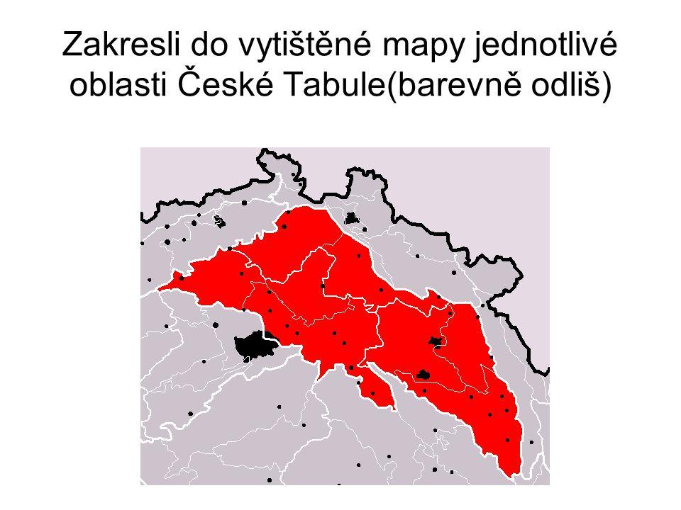 Zakresli do vytištěné mapy jednotlivé oblasti České Tabule(barevně odliš)