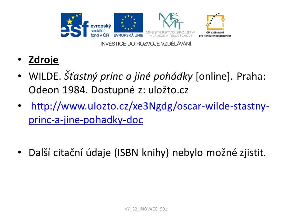 Zdroje WILDE. Šťastný princ a jiné pohádky [online]. Praha: Odeon 1984. Dostupné z: uložto.cz http://www.ulozto.cz/xe3Ngdg/oscar-wilde-stastny- princ-