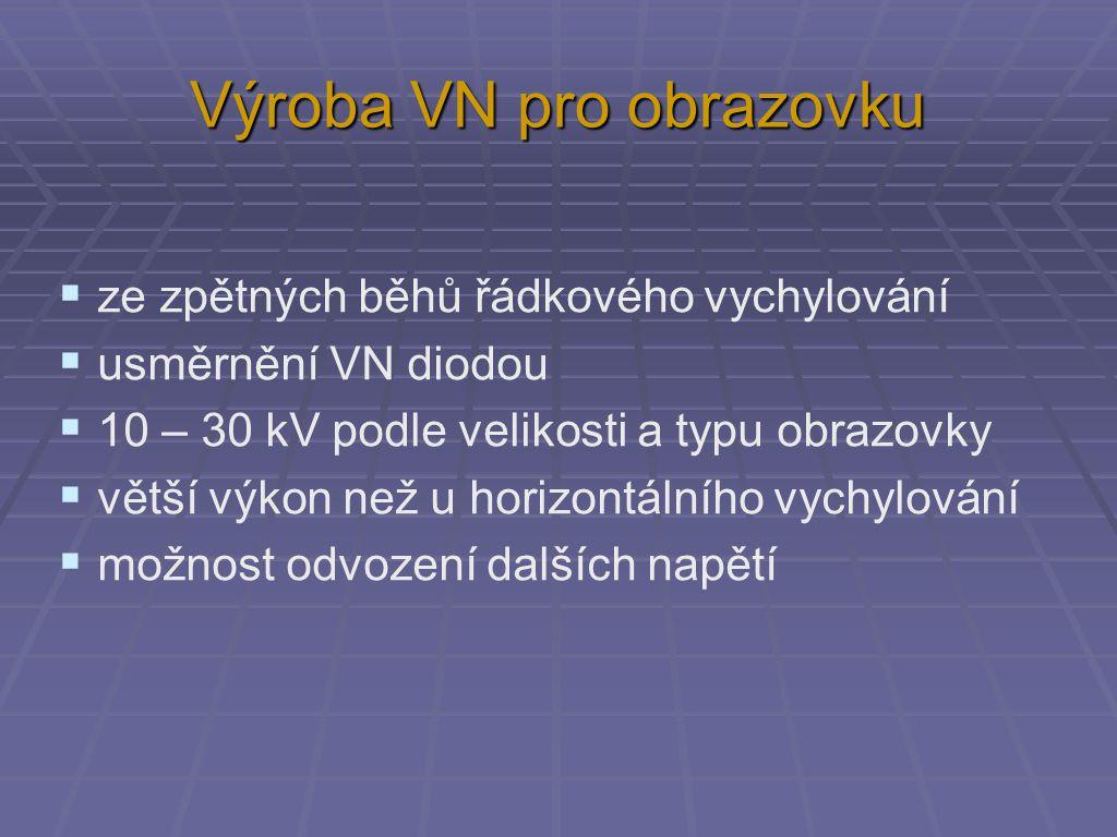 Výroba VN pro obrazovku  ze zpětných běhů řádkového vychylování  usměrnění VN diodou  10 – 30 kV podle velikosti a typu obrazovky  větší výkon než