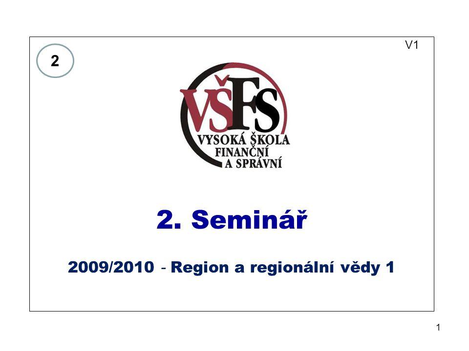 1 V1 2. Seminář 2009/2010 - Region a regionální vědy 1 2