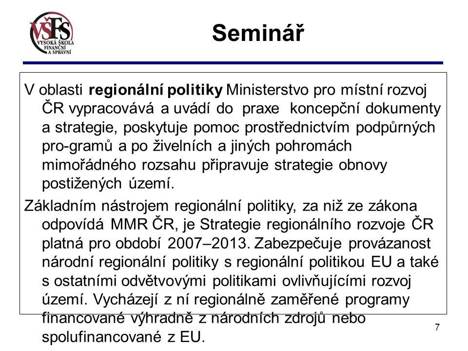 7 Seminář V oblasti regionální politiky Ministerstvo pro místní rozvoj ČR vypracovává a uvádí do praxe koncepční dokumenty a strategie, poskytuje pomo