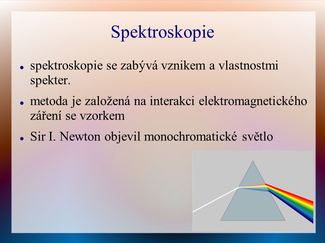 Spektroskopie spektroskopie se zabývá vznikem a vlastnostmi spekter.