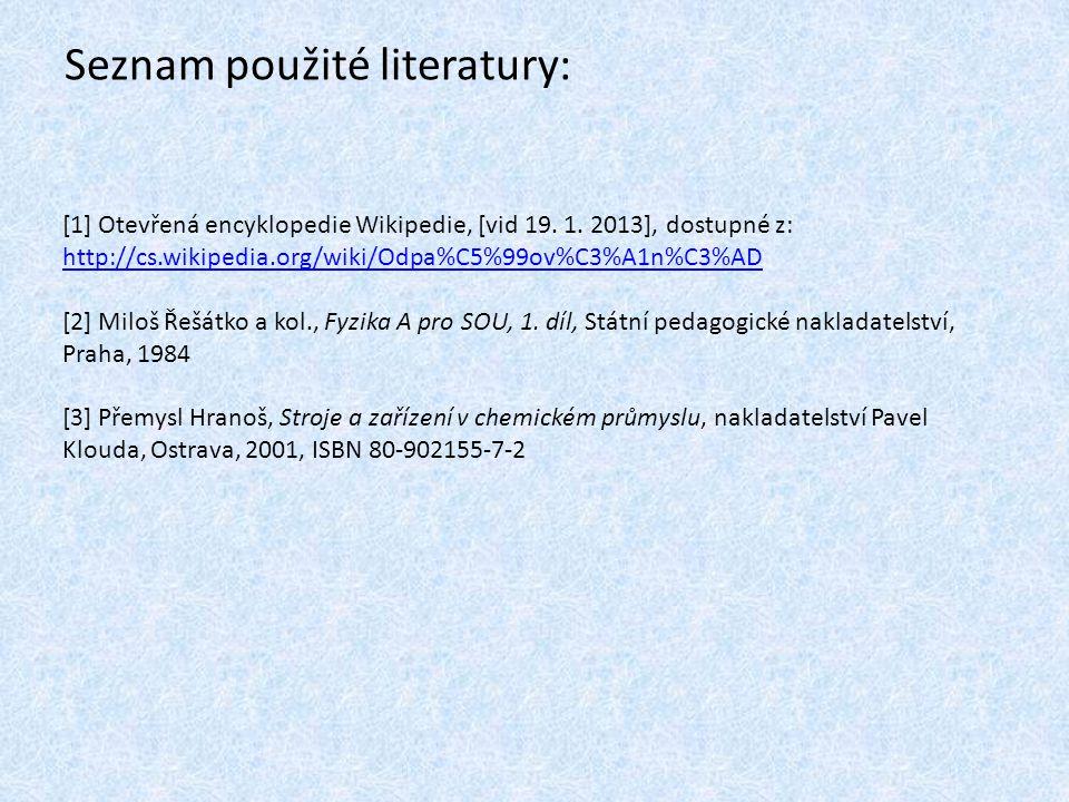 Seznam použité literatury: [1] Otevřená encyklopedie Wikipedie, [vid 19. 1. 2013], dostupné z: http://cs.wikipedia.org/wiki/Odpa%C5%99ov%C3%A1n%C3%AD