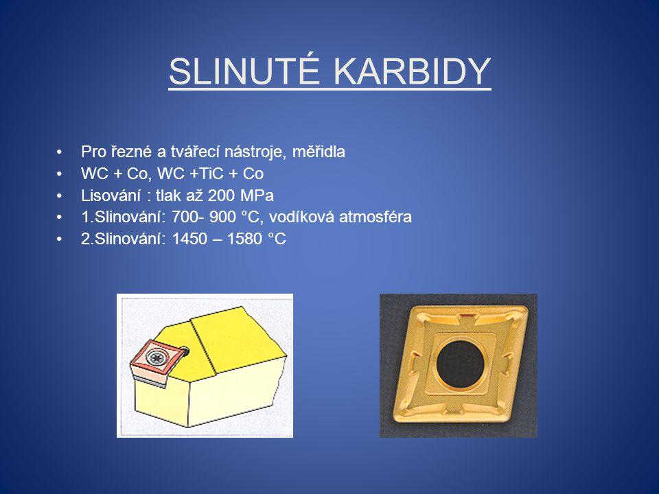 SLINUTÉ KARBIDY Pro řezné a tvářecí nástroje, měřidla WC + Co, WC +TiC + Co Lisování : tlak až 200 MPa 1.Slinování: 700- 900 °C, vodíková atmosféra 2.