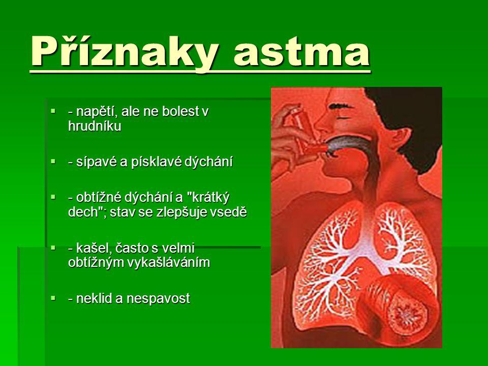  Astmatikům se pod vlivem podnětů především z vnějšího prostředí občas stáhnou průdušky, což jim znesnadňuje dýchání.  Astmatikům škodí kouření, a t