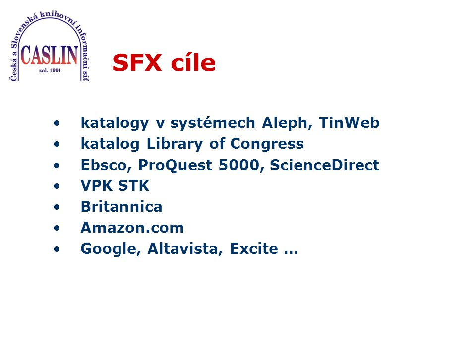 SFX cíle katalogy v systémech Aleph, TinWeb katalog Library of Congress Ebsco, ProQuest 5000, ScienceDirect VPK STK Britannica Amazon.com Google, Alta