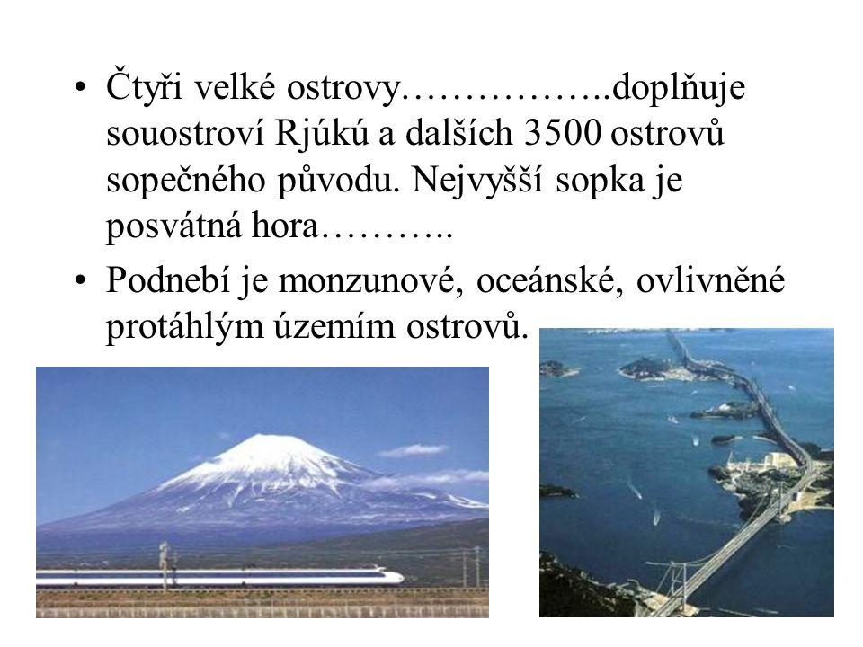 Čtyři velké ostrovy……………..doplňuje souostroví Rjúkú a dalších 3500 ostrovů sopečného původu. Nejvyšší sopka je posvátná hora……….. Podnebí je monzunové
