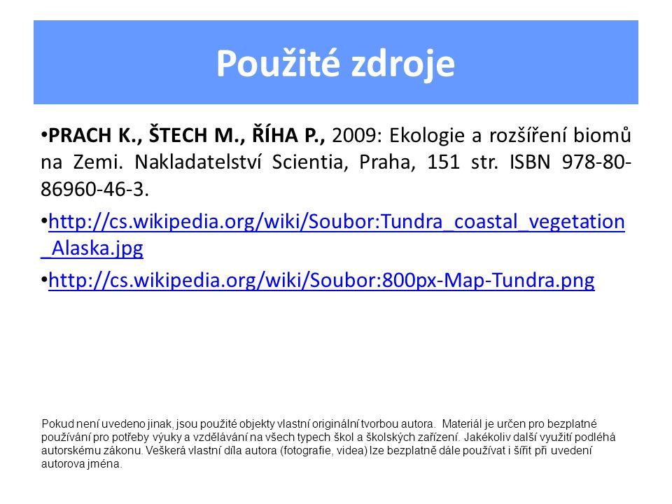 Použité zdroje PRACH K., ŠTECH M., ŘÍHA P., 2009: Ekologie a rozšíření biomů na Zemi. Nakladatelství Scientia, Praha, 151 str. ISBN 978-80- 86960-46-3