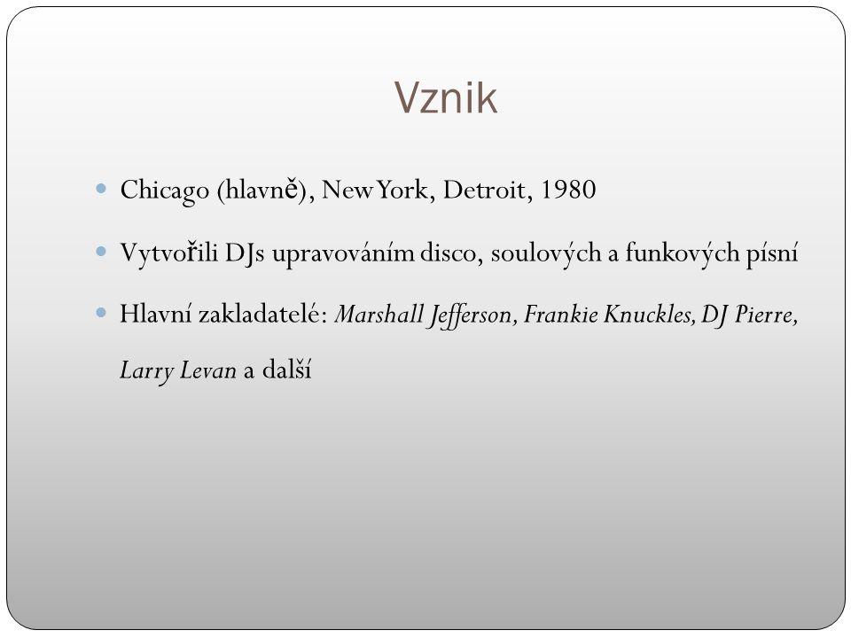 Vznik Chicago (hlavn ě ), New York, Detroit, 1980 Vytvo ř ili DJs upravováním disco, soulových a funkových písní Hlavní zakladatelé: Marshall Jefferso