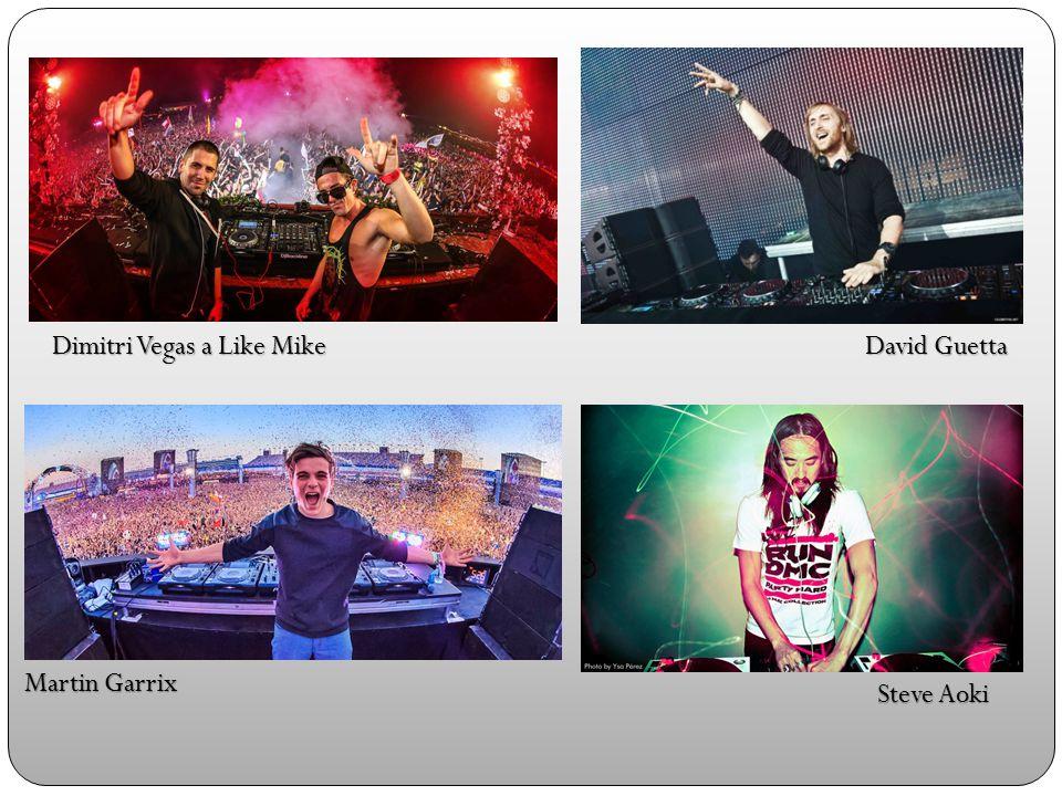Martin Garrix David Guetta Steve Aoki Dimitri Vegas a Like Mike