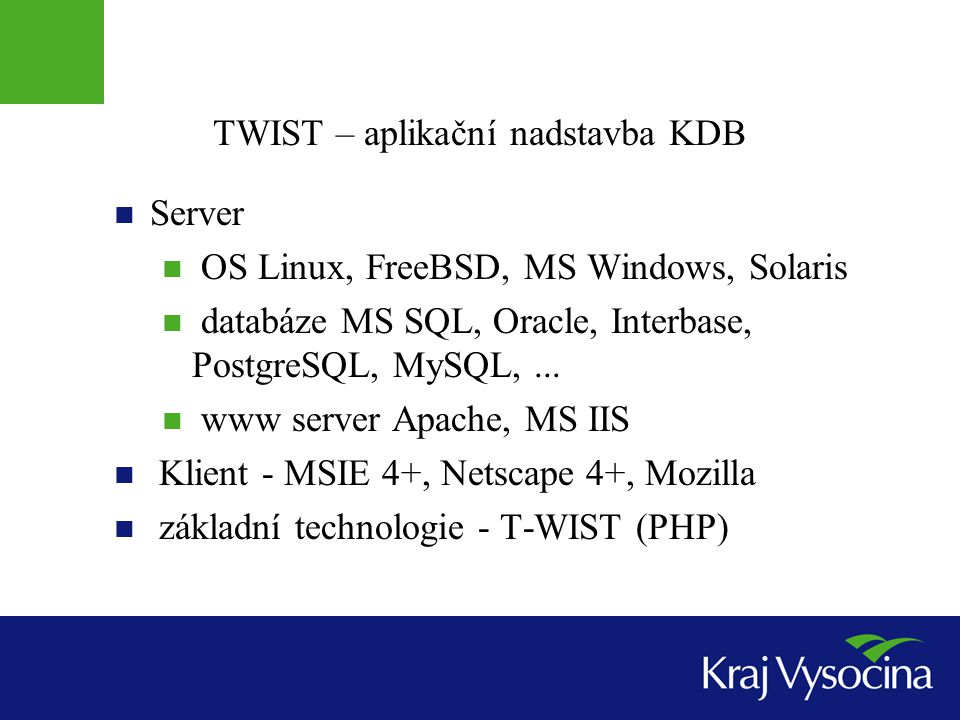 TWIST – aplikační nadstavba KDB Server OS Linux, FreeBSD, MS Windows, Solaris databáze MS SQL, Oracle, Interbase, PostgreSQL, MySQL,...