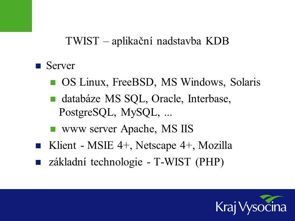 TWIST – aplikační nadstavba KDB Server OS Linux, FreeBSD, MS Windows, Solaris databáze MS SQL, Oracle, Interbase, PostgreSQL, MySQL,... www server Apa