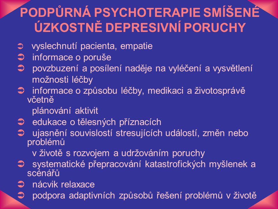 PODPŮRNÁ PSYCHOTERAPIE SMÍŠENÉ ÚZKOSTNĚ DEPRESIVNÍ PORUCHY  vyslechnutí pacienta, empatie  informace o poruše  povzbuzení a posílení naděje na vylé