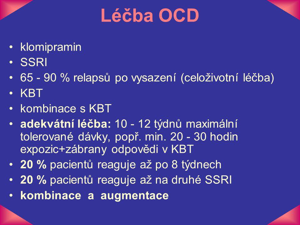 Léčba OCD klomipramin SSRI 65 - 90 % relapsů po vysazení (celoživotní léčba) KBT kombinace s KBT adekvátní léčba: 10 - 12 týdnů maximální tolerované d