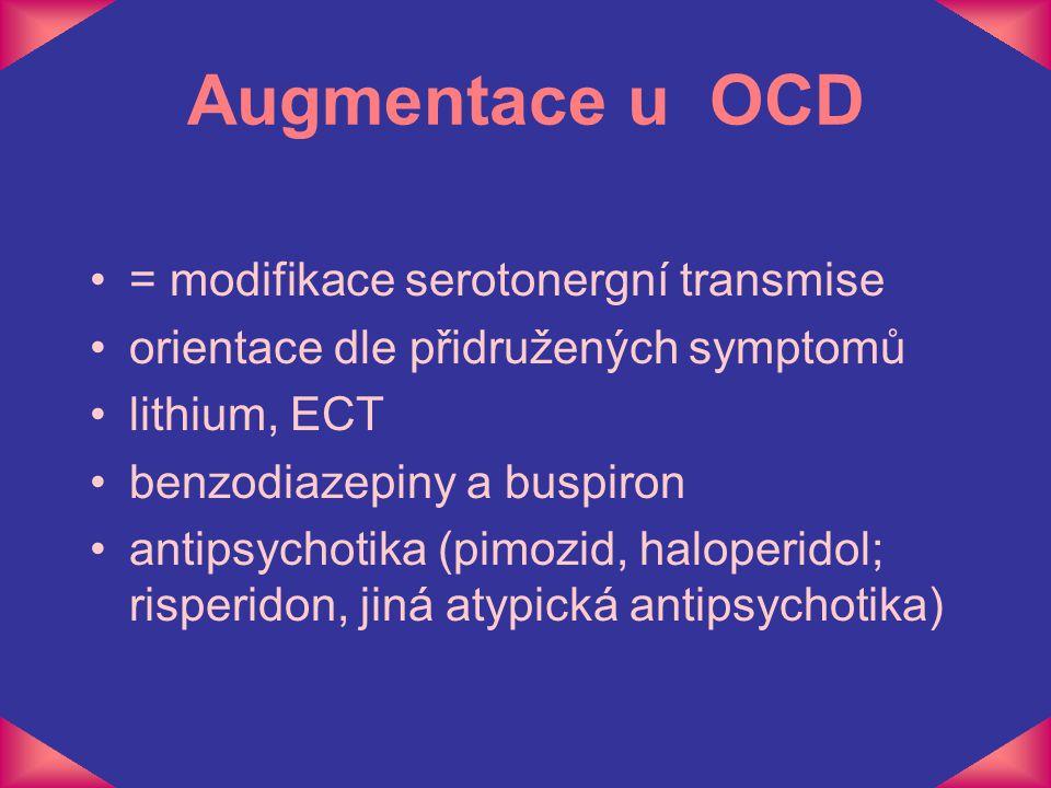 Augmentace u OCD = modifikace serotonergní transmise orientace dle přidružených symptomů lithium, ECT benzodiazepiny a buspiron antipsychotika (pimozi