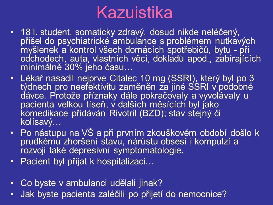 Kazuistika 18 l. student, somaticky zdravý, dosud nikde neléčený, přišel do psychiatrické ambulance s problémem nutkavých myšlenek a kontrol všech dom
