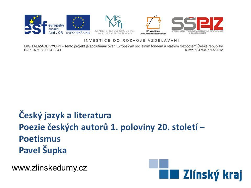 Český jazyk a literatura Poezie českých autorů 1. poloviny 20. století – Poetismus Pavel Šupka www.zlinskedumy.cz