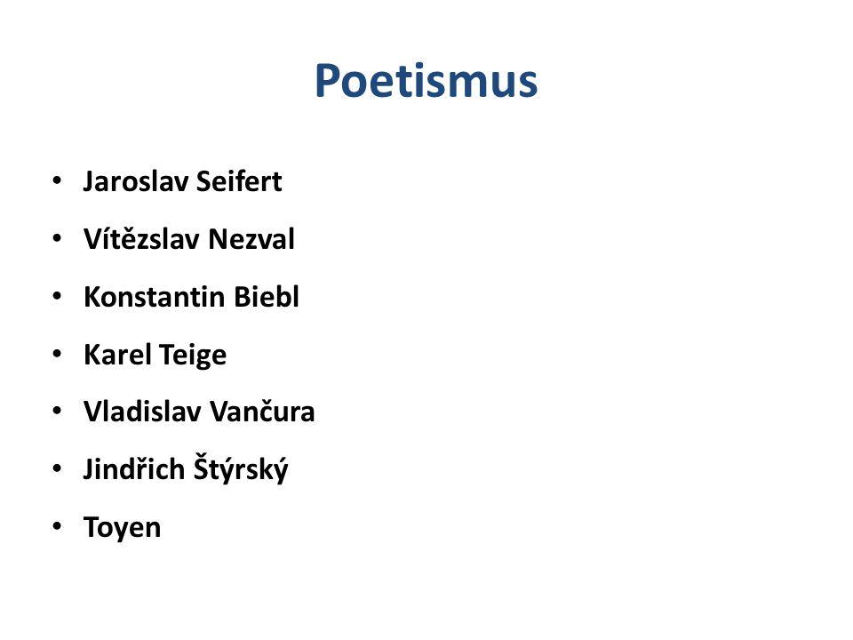 Poetismus Jaroslav Seifert Vítězslav Nezval Konstantin Biebl Karel Teige Vladislav Vančura Jindřich Štýrský Toyen