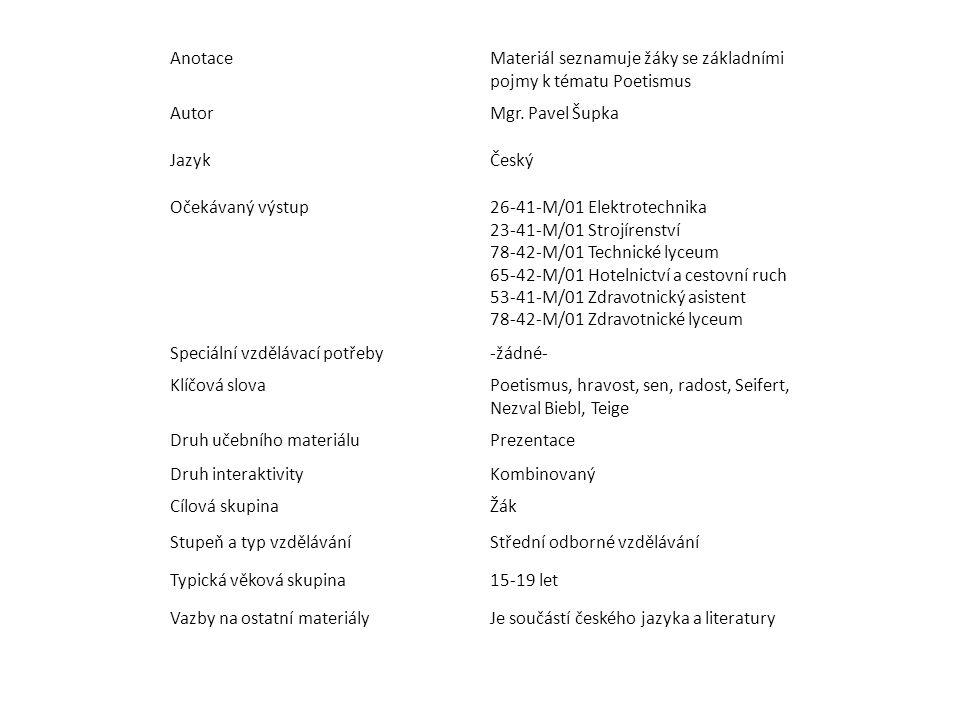 AnotaceMateriál seznamuje žáky se základními pojmy k tématu Poetismus AutorMgr. Pavel Šupka JazykČeský Očekávaný výstup26-41-M/01 Elektrotechnika 23-4