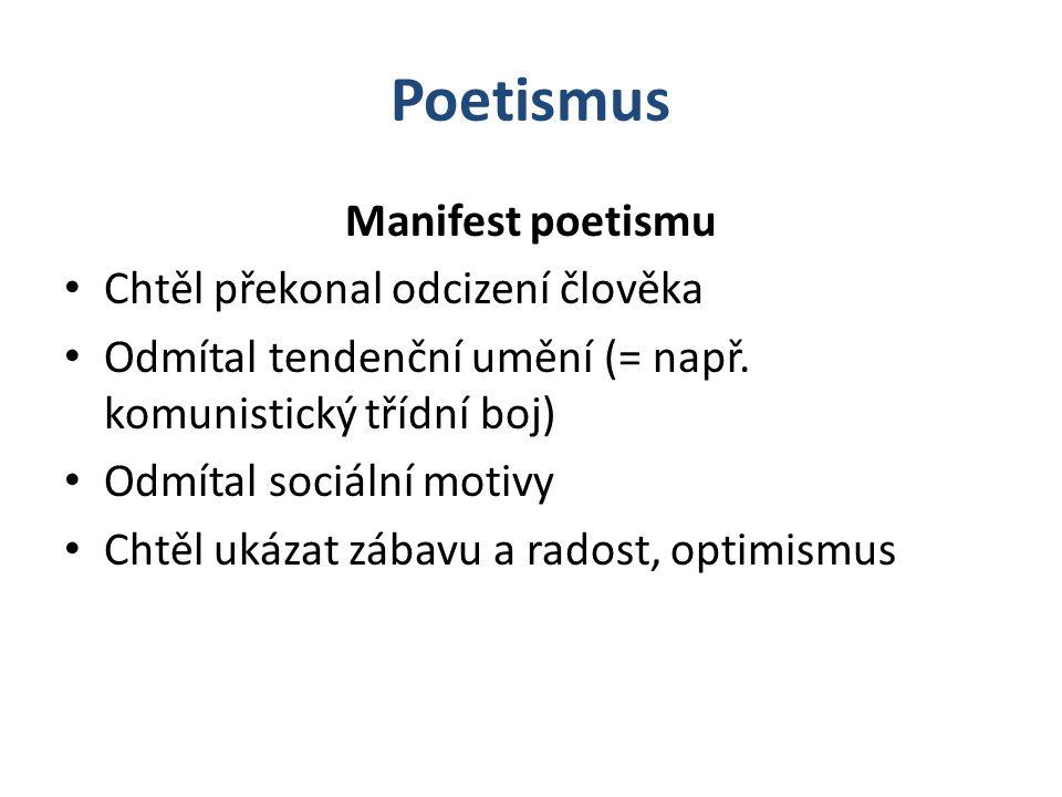 Manifest poetismu Chtěl překonal odcizení člověka Odmítal tendenční umění (= např. komunistický třídní boj) Odmítal sociální motivy Chtěl ukázat zábav