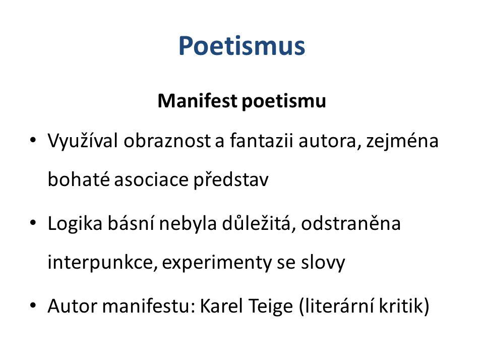 Poetismus Manifest poetismu Využíval obraznost a fantazii autora, zejména bohaté asociace představ Logika básní nebyla důležitá, odstraněna interpunkc