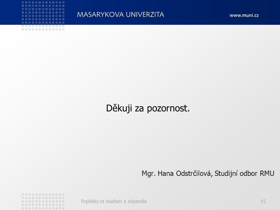 Poplatky za studium a stipendia15 Děkuji za pozornost. Mgr. Hana Odstrčilová, Studijní odbor RMU