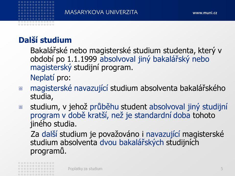 Poplatky za studium5 Další studium Bakalářské nebo magisterské studium studenta, který v období po 1.1.1999 absolvoval jiný bakalářský nebo magistersk