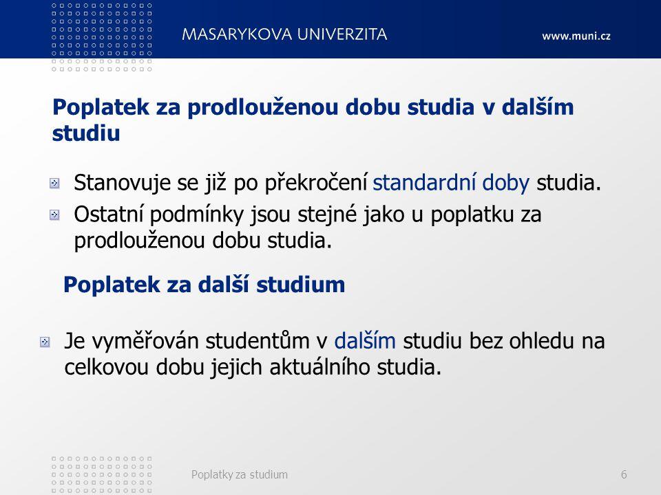 Poplatky za studium6 Poplatek za prodlouženou dobu studia v dalším studiu Stanovuje se již po překročení standardní doby studia. Ostatní podmínky jsou