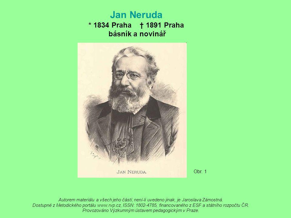 Jan Neruda * 1834 Praha † 1891 Praha básník a novinář Obr. 1 Autorem materiálu a všech jeho částí, není-li uvedeno jinak, je Jaroslava Zámostná. Dostu