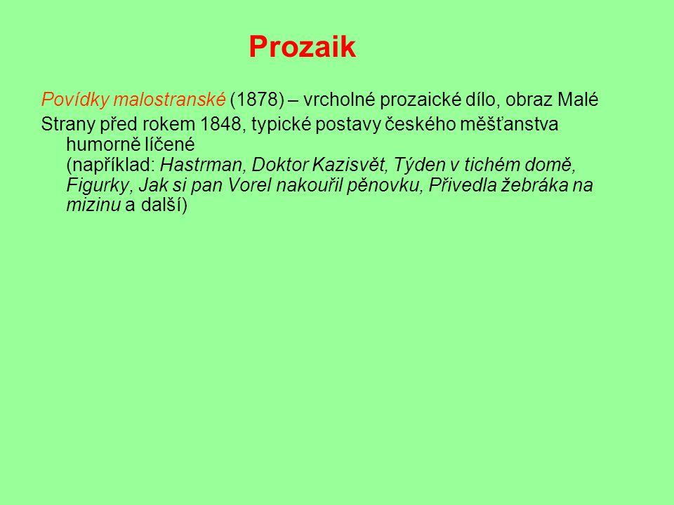 Povídky malostranské (1878) – vrcholné prozaické dílo, obraz Malé Strany před rokem 1848, typické postavy českého měšťanstva humorně líčené (například