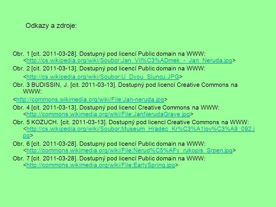 Odkazy a zdroje: Obr. 1 [cit. 2011-03-28]. Dostupný pod licencí Public domain na WWW: http://cs.wikipedia.org/wiki/Soubor:Jan_Vil%C3%ADmek_-_Jan_Nerud