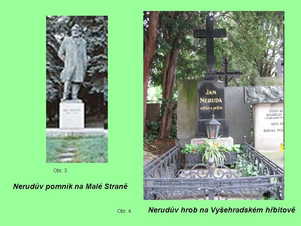 Nerudův pomník na Malé Straně Nerudův hrob na Vyšehradském hřbitově Obr. 3 Obr. 4