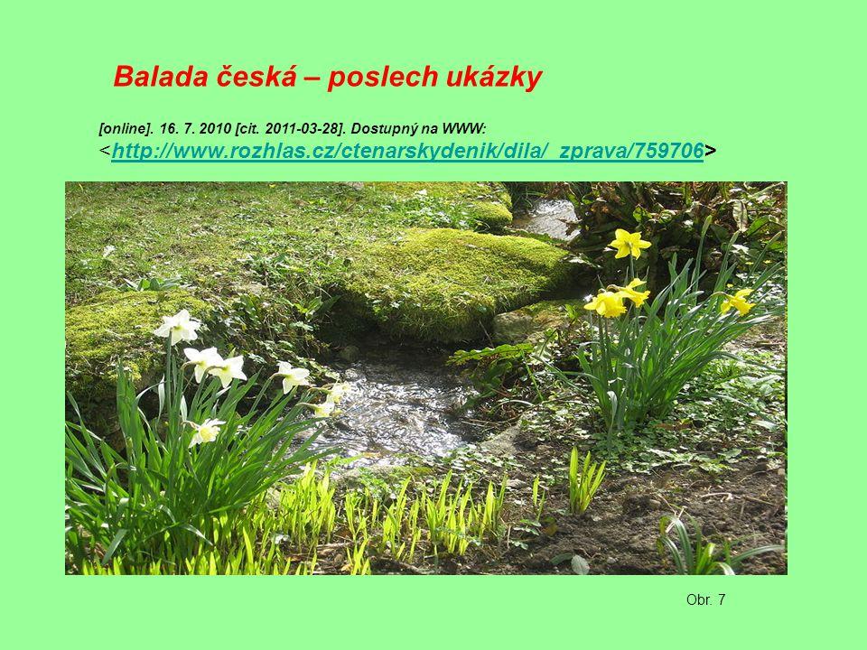 Balada česká – poslech ukázky [online]. 16. 7. 2010 [cit. 2011-03-28]. Dostupný na WWW: http://www.rozhlas.cz/ctenarskydenik/dila/_zprava/759706 Obr.