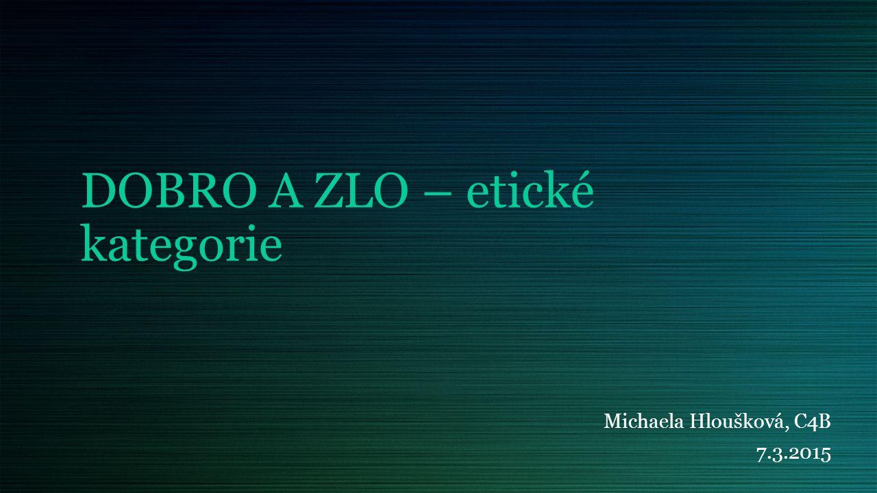 DOBRO A ZLO – etické kategorie Michaela Hloušková, C4B 7.3.2015