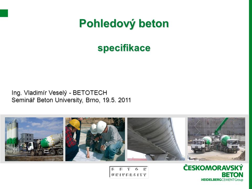 Pohledový beton specifikace Ing. Vladimír Veselý - BETOTECH Seminář Beton University, Brno, 19.5. 2011