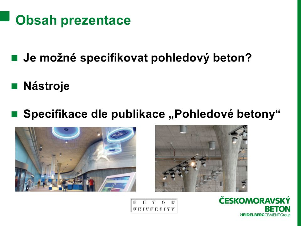 """Obsah prezentace Je možné specifikovat pohledový beton? Nástroje Specifikace dle publikace """"Pohledové betony"""""""