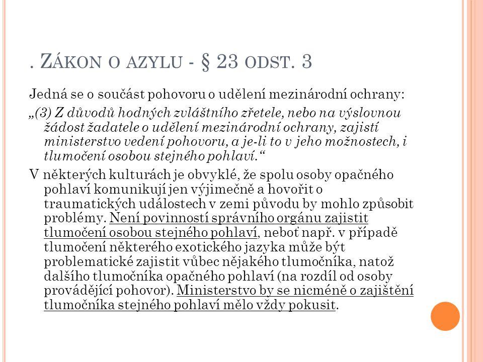 """. Z ÁKON O AZYLU - § 23 ODST. 3 Jedná se o součást pohovoru o udělení mezinárodní ochrany: """"(3) Z důvodů hodných zvláštního zřetele, nebo na výslovnou"""