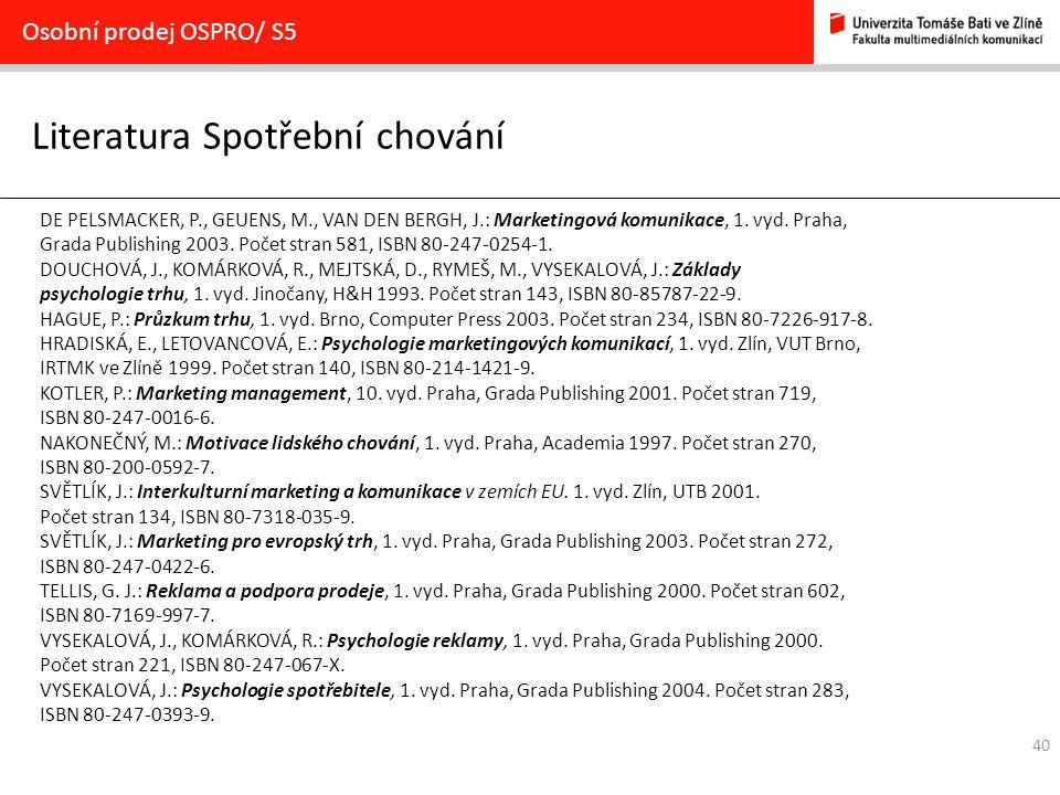 40 Literatura Spotřební chování Osobní prodej OSPRO/ S5 DE PELSMACKER, P., GEUENS, M., VAN DEN BERGH, J.: Marketingová komunikace, 1.