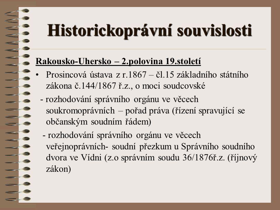 Historickoprávní souvislosti Rakousko-Uhersko – 2.polovina 19.století Prosincová ústava z r.1867 – čl.15 základního státního zákona č.144/1867 ř.z., o