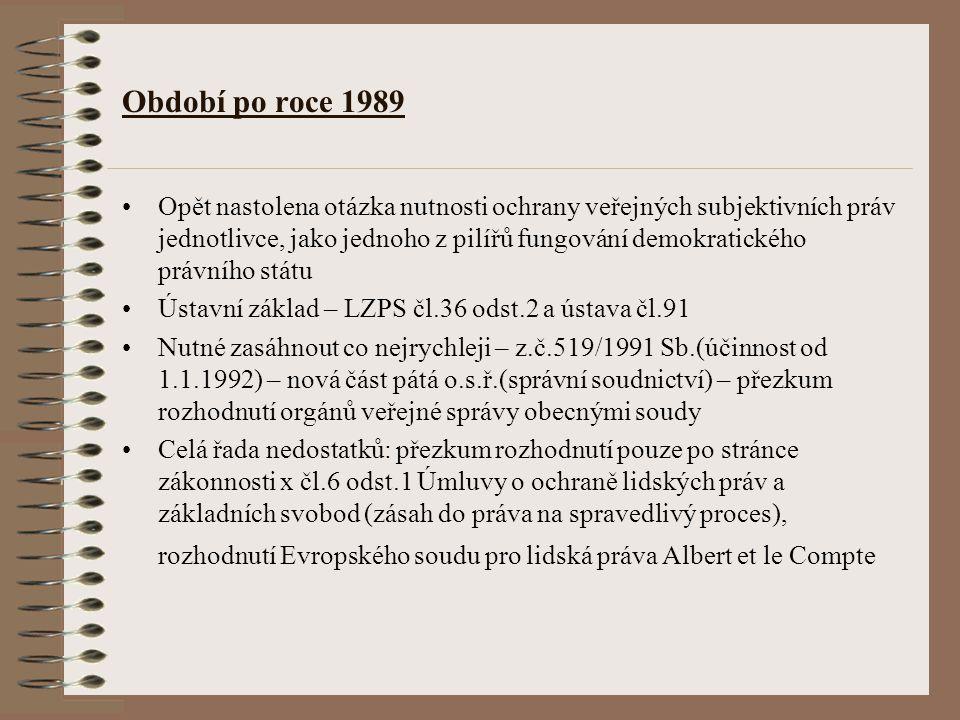 Období po roce 1989 Opět nastolena otázka nutnosti ochrany veřejných subjektivních práv jednotlivce, jako jednoho z pilířů fungování demokratického pr