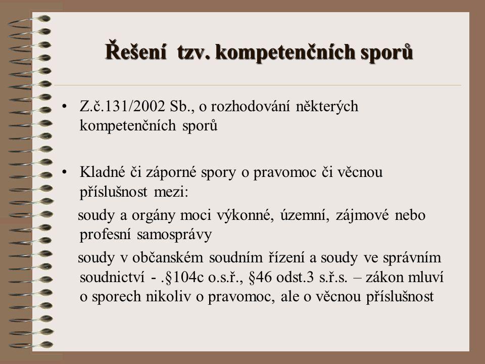 Řešení tzv. kompetenčních sporů Z.č.131/2002 Sb., o rozhodování některých kompetenčních sporů Kladné či záporné spory o pravomoc či věcnou příslušnost