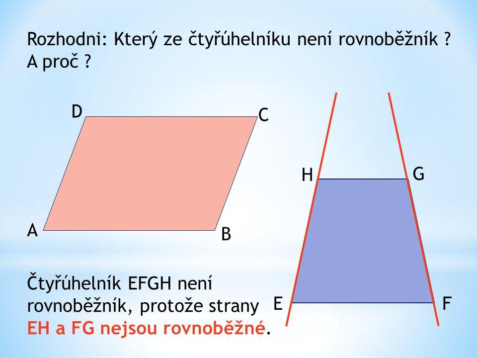 Rozhodni: Který ze čtyřúhelníku není rovnoběžník ? A proč ? A B C D EF G H Čtyřúhelník EFGH není rovnoběžník, protože strany EH a FG nejsou rovnoběžné