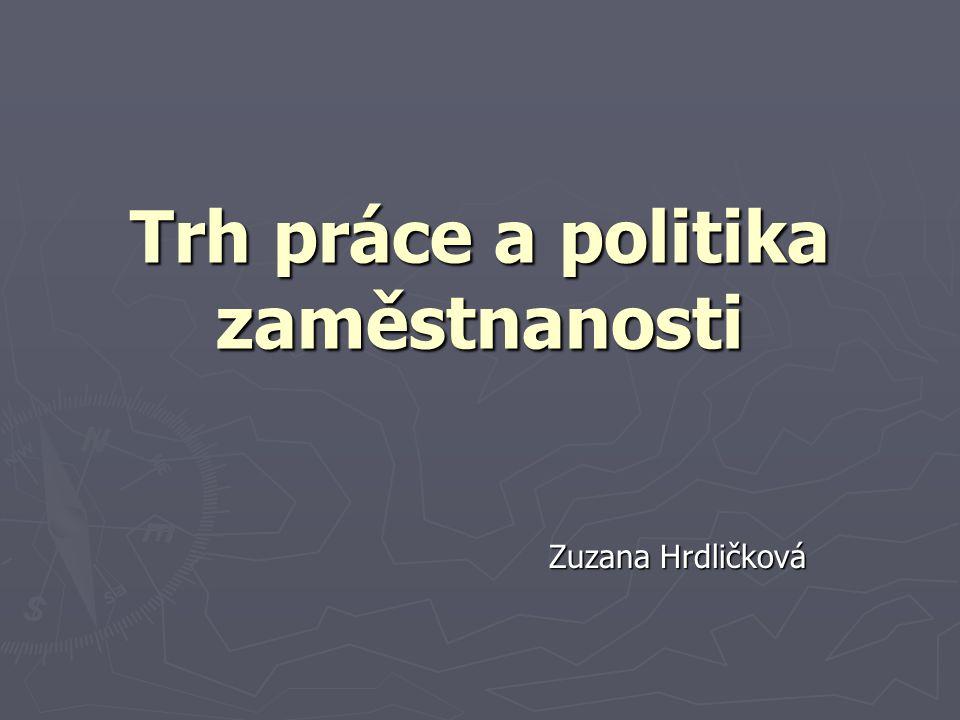 Trh práce a politika zaměstnanosti Zuzana Hrdličková