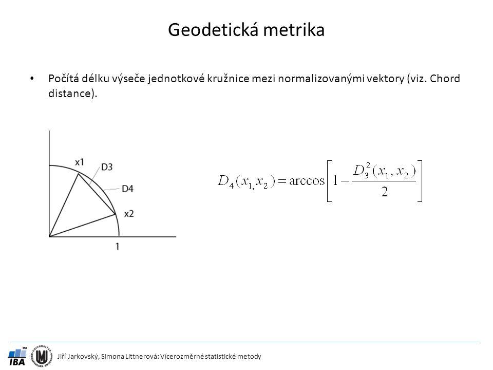 Jiří Jarkovský, Simona Littnerová: Vícerozměrné statistické metody Geodetická metrika Počítá délku výseče jednotkové kružnice mezi normalizovanými vek