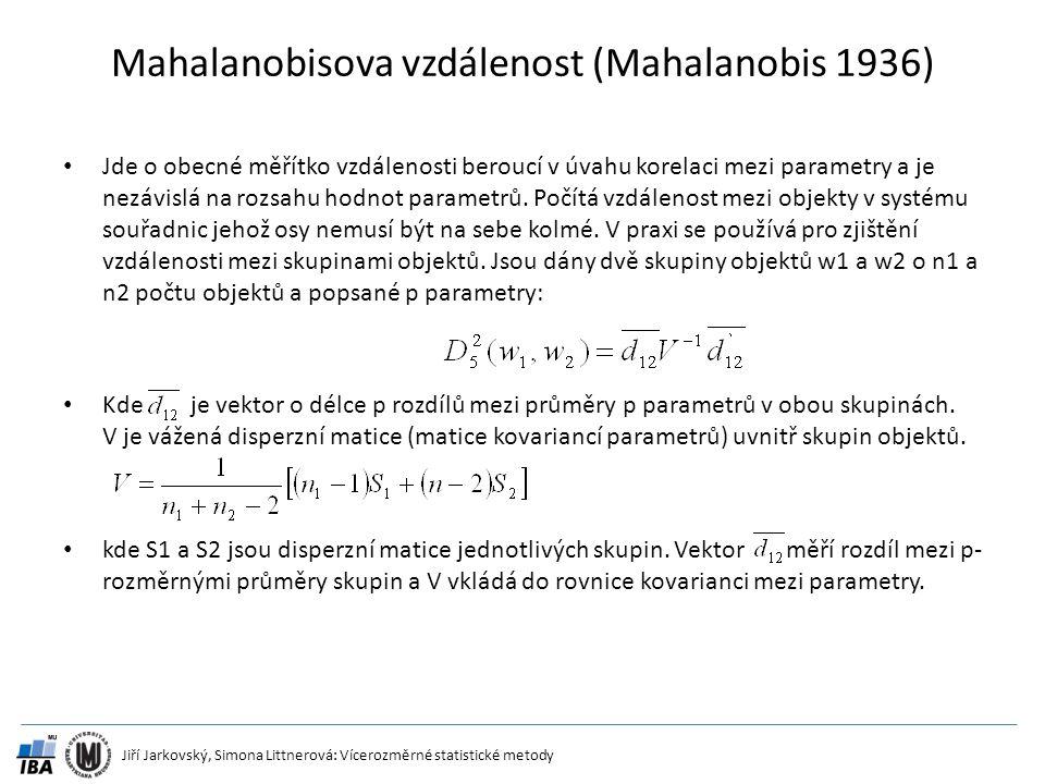 Jiří Jarkovský, Simona Littnerová: Vícerozměrné statistické metody Mahalanobisova vzdálenost (Mahalanobis 1936) Jde o obecné měřítko vzdálenosti berou