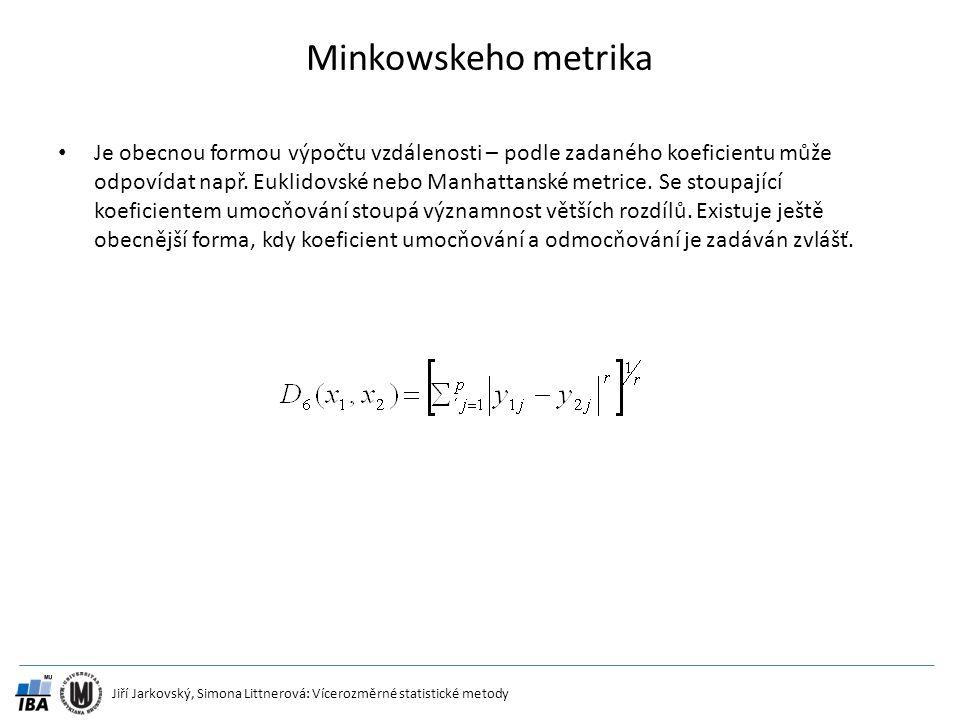Jiří Jarkovský, Simona Littnerová: Vícerozměrné statistické metody Minkowskeho metrika Je obecnou formou výpočtu vzdálenosti – podle zadaného koeficie