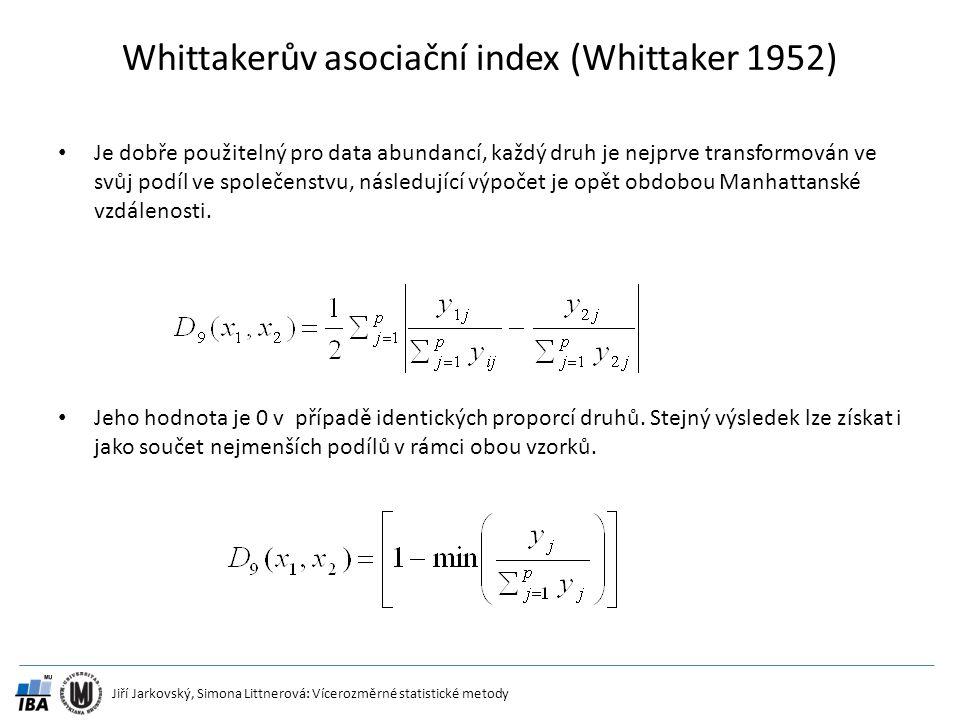 Jiří Jarkovský, Simona Littnerová: Vícerozměrné statistické metody Whittakerův asociační index (Whittaker 1952) Je dobře použitelný pro data abundancí