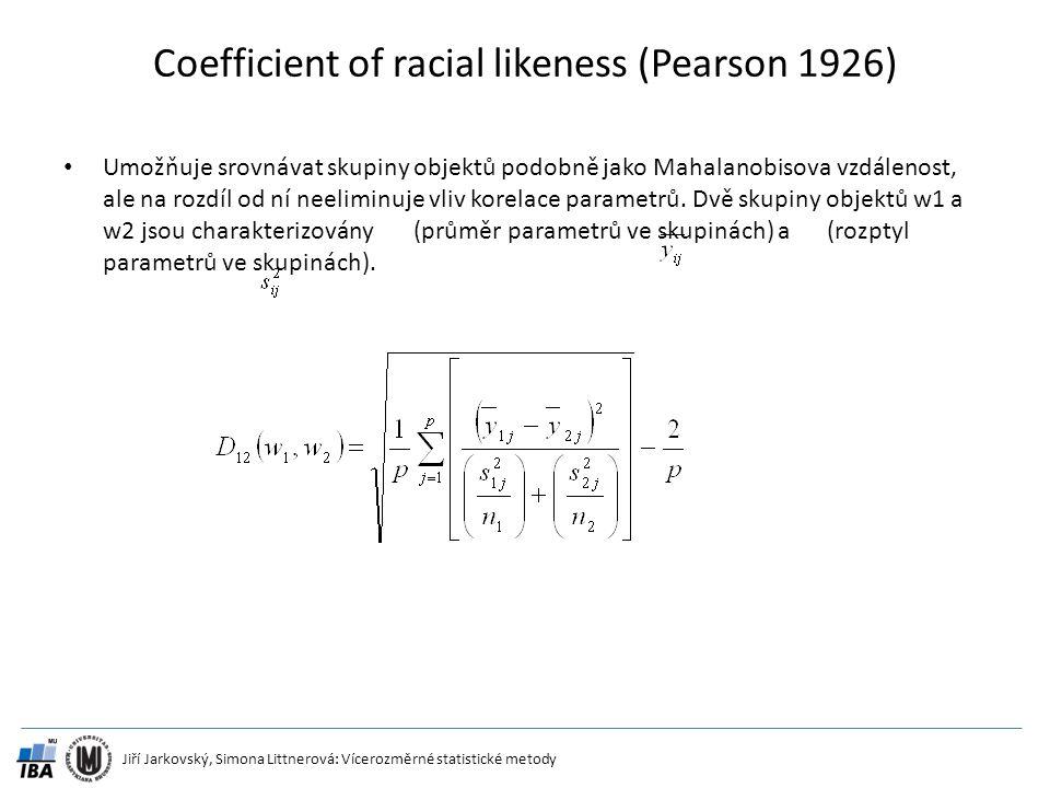 Jiří Jarkovský, Simona Littnerová: Vícerozměrné statistické metody Coefficient of racial likeness (Pearson 1926) Umožňuje srovnávat skupiny objektů po